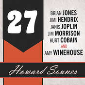 27: A History of the 27 Club Through the Lives of Brian Jones, Jimi Hendrix, Janis Joplin, Jim Morrison, Kurt Cobain, and Amy Winehouse, by Howard Sounes