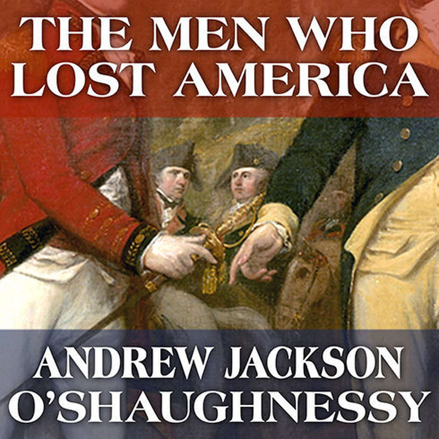 Printable The Men Who Lost America: British Leadership, the American Revolution and the Fate of the Empire Audiobook Cover Art
