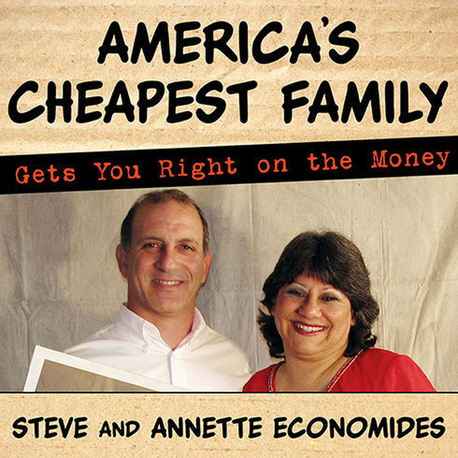 Printable America's Cheapest Family Gets You Right on the Money: Your Guide to Living Better, Spending Less, and Cashing in on Your Dreams Audiobook Cover Art