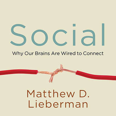 Social: Why Our Brains Are Wired to Connect Audiobook, by Matthew D. Lieberman