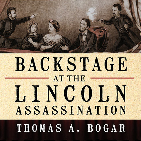 Printable Backstage at the Lincoln Assassination: The Untold Story of the Actors and Stagehands at Ford's Theatre Audiobook Cover Art