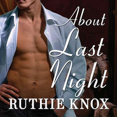 About Last Night Audiobook, by Ruthie Knox