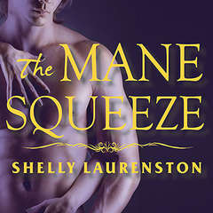 The Mane Squeeze Audiobook, by Shelly Laurenston