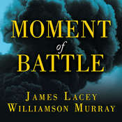Moment of Battle: The Twenty Clashes That Changed the World, by James Lacey, Williamson Murray