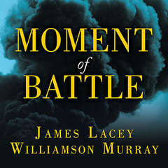 Moment of Battle: The Twenty Clashes That Changed the World Audiobook, by James Lacey, Williamson Murray