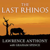 The Last Rhinos: My Battle to Save One of the Worlds Greatest Creatures, by Lawrence Anthony