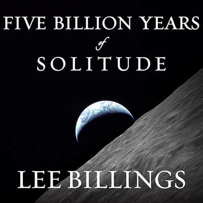 Five Billion Years of Solitude: The Search for Life Among the Stars Audiobook, by Lee Billings