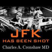 JFK Has Been Shot, by Charles A. Crenshaw