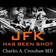 JFK Has Been Shot Audiobook, by Charles A. Crenshaw, Charles A. Crenshaw, Jens Hansen, J. Gary Shaw