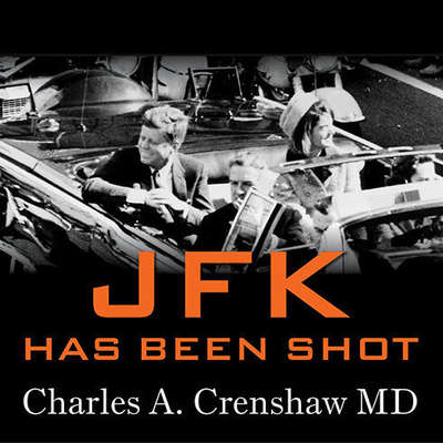 JFK Has Been Shot Audiobook, by Charles A. Crenshaw