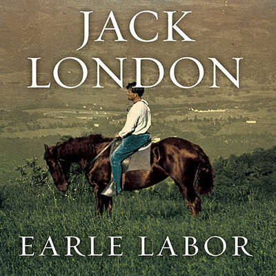 Jack London: An American Life Audiobook, by Earle Labor