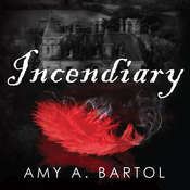 Incendiary, by Amy A. Bartol