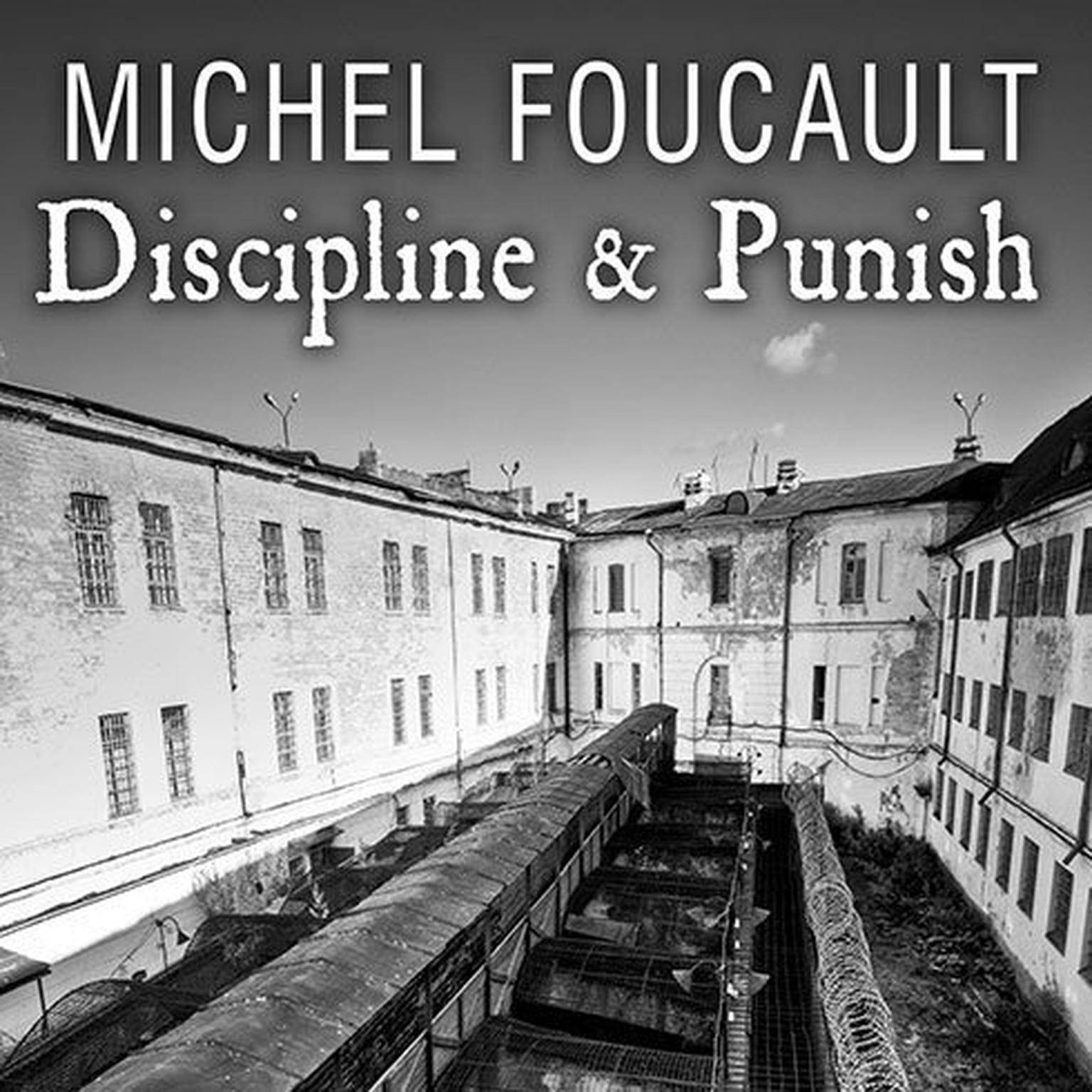 Discipline & Punish: The Birth of the Prison Audiobook, by Michel Foucault