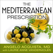 The Mediterranean Prescription: Meal Plans and Recipes to Help You Stay Slim and Healthy for the Rest of Your Life Audiobook, by Angelo Acquista, Laurie Anne Vandermolen