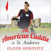 An American Caddie in St. Andrews: Growing Up, Girls, and Looping on the Old Course, by Oliver Horovitz