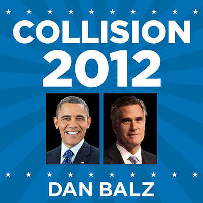 Collision 2012: Obama vs. Romney and the Future of Elections in America Audiobook, by Dan Balz