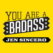 You Are a Badass: How to Stop Doubting Your Greatness and Start Living an Awesome Life, by Jen Sincero