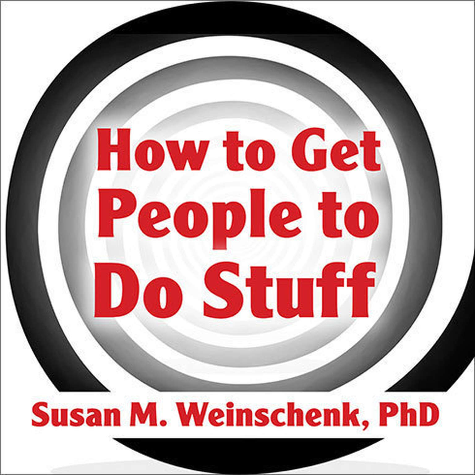 Printable How to Get People to Do Stuff: Master the Art and Science of Persuasion and Motivation Audiobook Cover Art