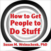 How to Get People to Do Stuff: Master the Art and Science of Persuasion and Motivation, by PhD Weinschenk
