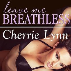 Leave Me Breathless Audiobook, by Cherrie Lynn