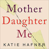 Mother Daughter Me Audiobook, by Katie Hafner