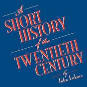 A Short History of the Twentieth Century Audiobook, by John Lukacs