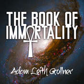 The Book of Immortality: The Science, Belief, and Magic Behind Living Forever Audiobook, by Adam Leith Gollner