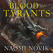 Blood of Tyrants Audiobook, by Naomi Novik