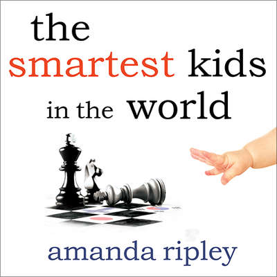 The Smartest Kids in the World: And How They Got That Way Audiobook, by Amanda Ripley