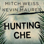Hunting Che: How a U.S. Special Forces Team Helped Capture the Worlds Most Famous Revolutionary Audiobook, by Mitch Weiss, Kevin Maurer
