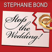 Stop the Wedding! Audiobook, by Stephanie Bond