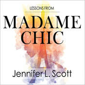 Lessons from Madame Chic: 20 Stylish Secrets I Learned While Living in Paris, by Jennifer L. Scott