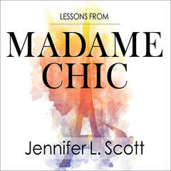 Lessons from Madame Chic: 20 Stylish Secrets I Learned While Living in Paris Audiobook, by Jennifer L. Scott