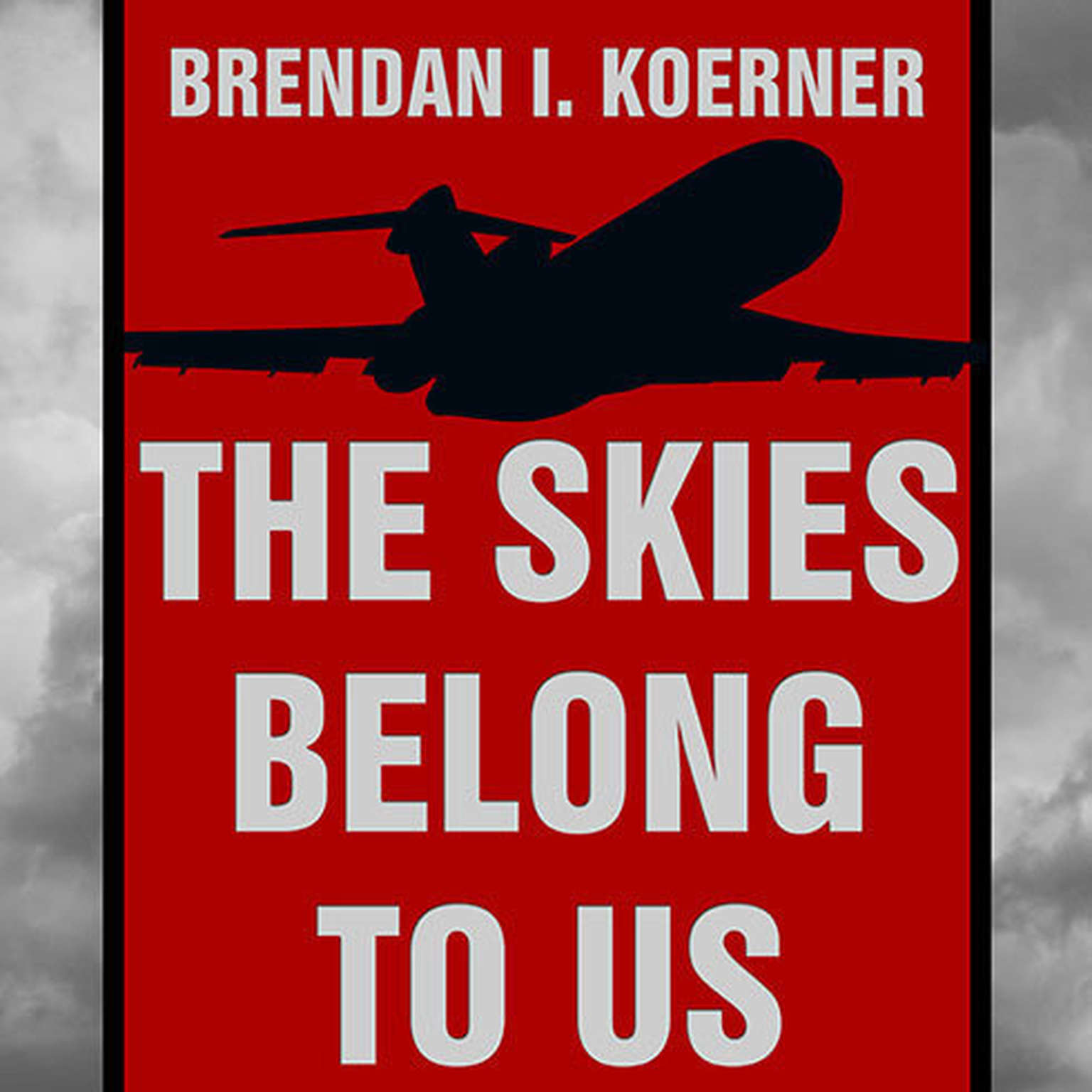 Printable The Skies Belong to Us: Love and Terror in the Golden Age of Hijacking Audiobook Cover Art