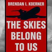 The Skies Belong to Us: Love and Terror in the Golden Age of Hijacking Audiobook, by Brendan I. Koerner