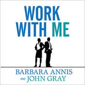 Work with Me: The 8 Blind Spots Between Men and Women in Business Audiobook, by Barbara Annis, John Gray