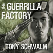 The Guerrilla Factory: The Making of Special Forces Officers, the Green Berets, by Tony Schwalm