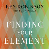 Finding Your Element: How to Discover Your Talents and Passions and Transform Your Life Audiobook, by Lou Aronica, Ken Robinson