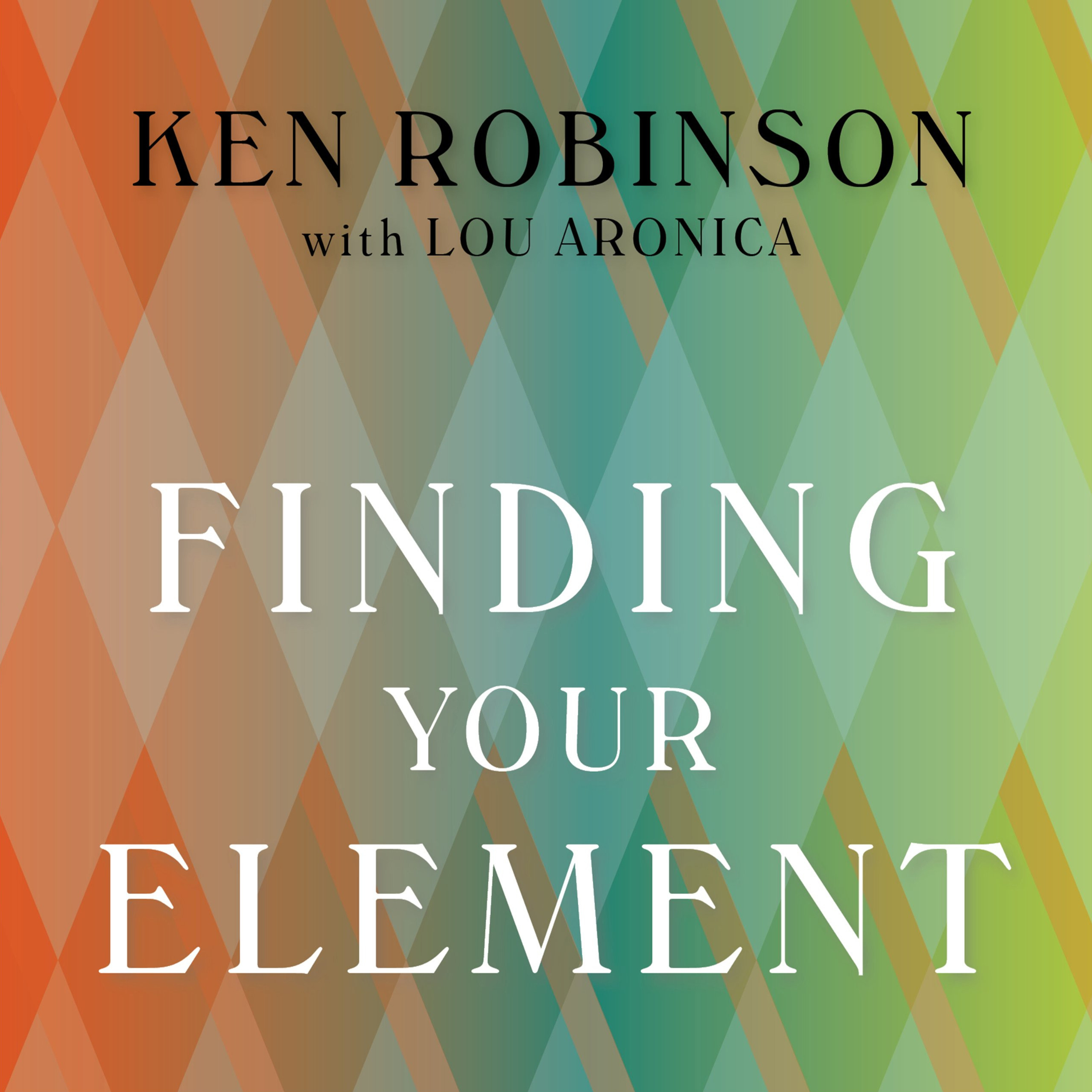 Printable Finding Your Element: How to Discover Your Talents and Passions and Transform Your Life Audiobook Cover Art