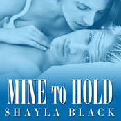 Mine to Hold Audiobook, by Shayla Black