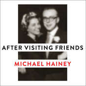 After Visiting Friends: A Son's Story, by Michael Hainey
