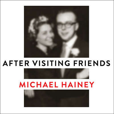 After Visiting Friends: A Sons Story Audiobook, by Michael Hainey