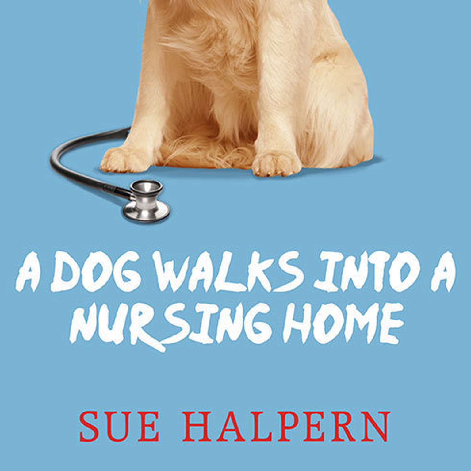 Printable A Dog Walks into a Nursing Home: Lessons in the Good Life from an Unlikely Teacher Audiobook Cover Art