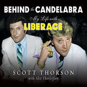 Behind the Candelabra: My Life With Liberace, by Scott Thorson