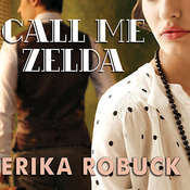 Call Me Zelda: A Novel, by Erika Robuck