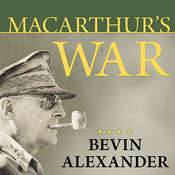 MacArthur's War: The Flawed Genius Who Challenged the American Political System, by Bevin Alexander