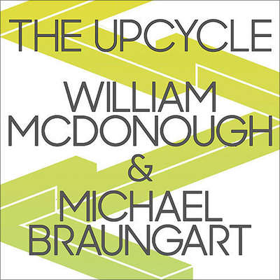 The Upcycle Audiobook, by Michael Braungart