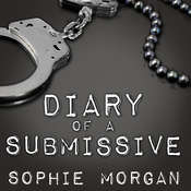Diary of a Submissive: A Modern True Tale of Sexual Awakening Audiobook, by Sophie Morgan