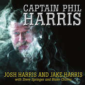 Captain Phil Harris: The Legendary Crab Fisherman, Our Hero, Our Dad, by Jake Harris, Josh Harris