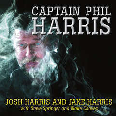 Captain Phil Harris: The Legendary Crab Fisherman, Our Hero, Our Dad Audiobook, by Blake Chavez, Jake Harris, Josh Harris, Steve Springer